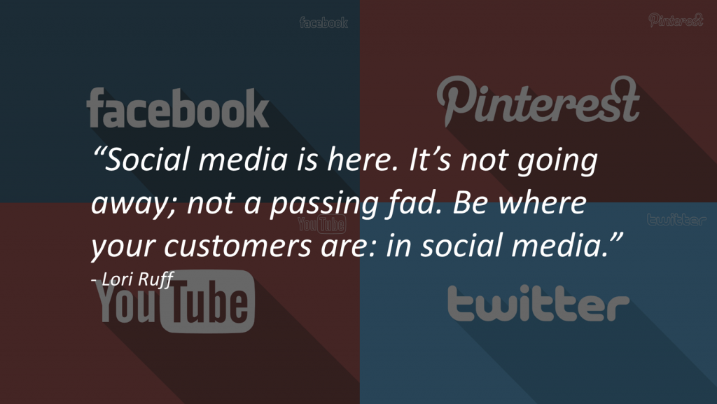 Be where your customers are: In Social Media